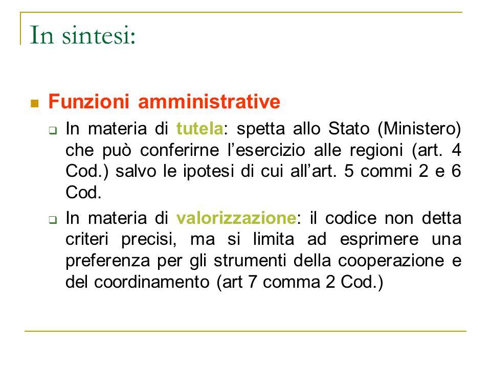 In sintesi: Funzioni amministrative  In materia di tutela: spetta allo Stato (Ministero) che può conferirne l'esercizio alle regioni (art. 4 Cod.) sa