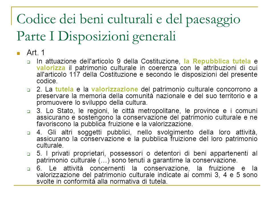 Codice dei beni culturali e del paesaggio Parte I Disposizioni generali Art. 1  In attuazione dell'articolo 9 della Costituzione, la Repubblica tutel