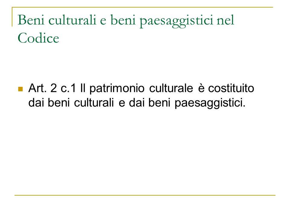 Beni culturali e beni paesaggistici nel Codice Art. 2 c.1 Il patrimonio culturale è costituito dai beni culturali e dai beni paesaggistici.