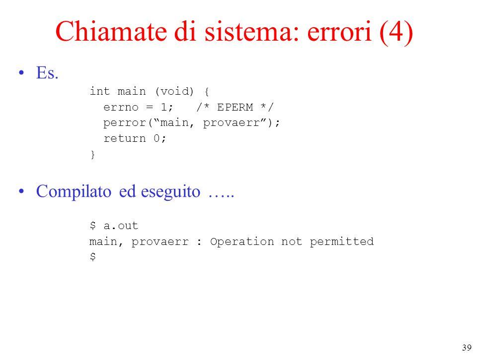 39 Chiamate di sistema: errori (4) Es.