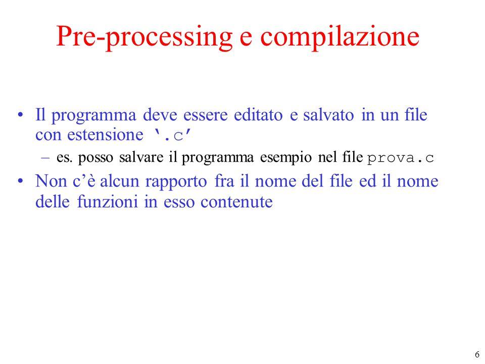 6 Pre-processing e compilazione Il programma deve essere editato e salvato in un file con estensione '.c' –es.