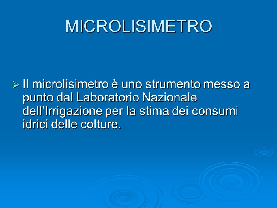 MICROLISIMETRO  Il microlisimetro è uno strumento messo a punto dal Laboratorio Nazionale dell'Irrigazione per la stima dei consumi idrici delle colture.