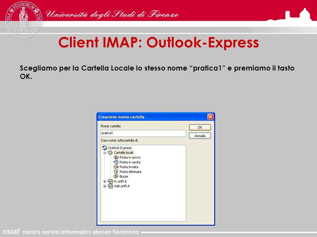 Client IMAP: Outlook-Express Scegliamo per la Cartella Locale lo stesso nome pratica1 e premiamo il tasto OK.
