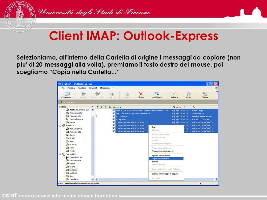 Client IMAP: Outlook-Express Selezioniamo, all interno della Cartella di origine i messaggi da copiare (non piu di 20 messaggi alla volta), premiamo il tasto destro del mouse, poi scegliamo Copia nella Cartella...