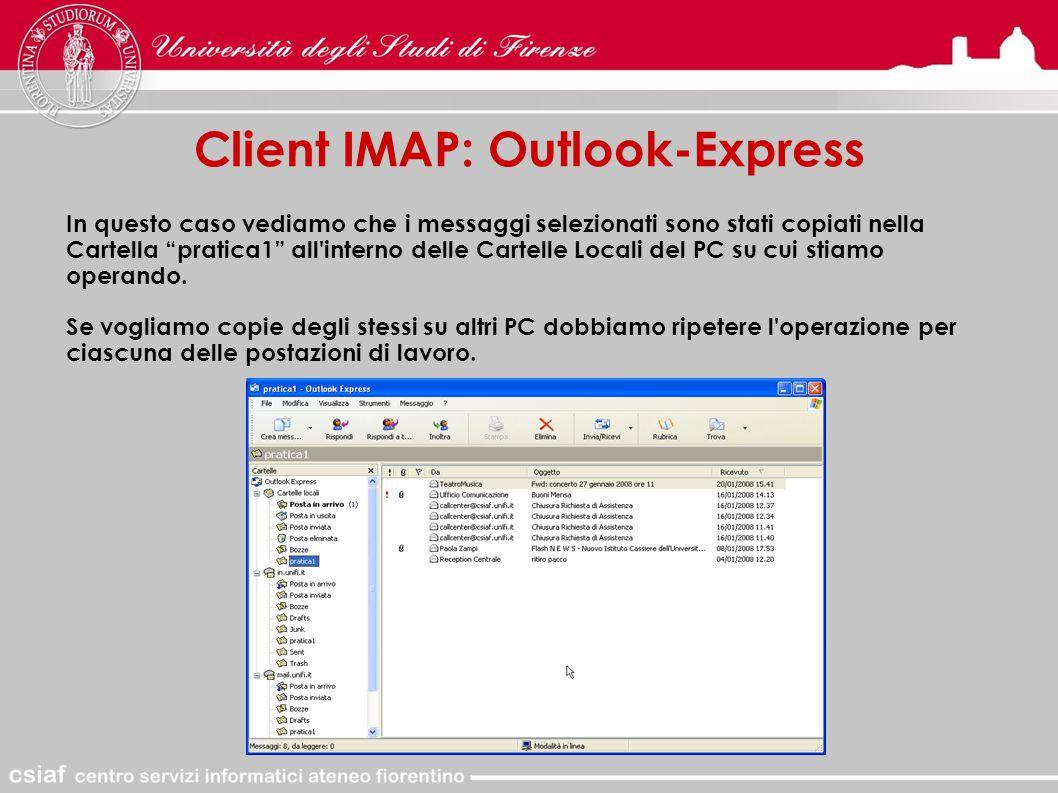 Client IMAP: Outlook-Express In questo caso vediamo che i messaggi selezionati sono stati copiati nella Cartella pratica1 all interno delle Cartelle Locali del PC su cui stiamo operando.