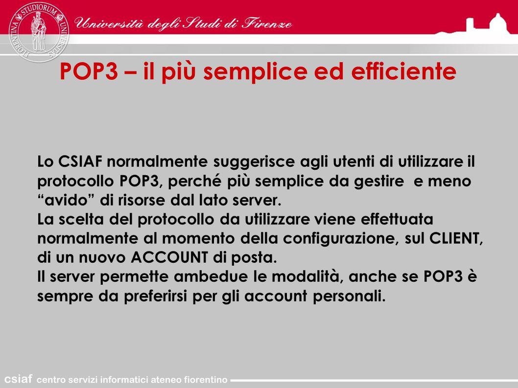 POP3 – il più semplice ed efficiente Lo CSIAF normalmente suggerisce agli utenti di utilizzare il protocollo POP3, perché più semplice da gestire e meno avido di risorse dal lato server.