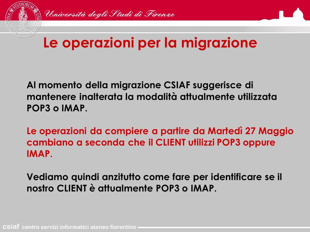 Le operazioni per la migrazione Al momento della migrazione CSIAF suggerisce di mantenere inalterata la modalità attualmente utilizzata POP3 o IMAP.