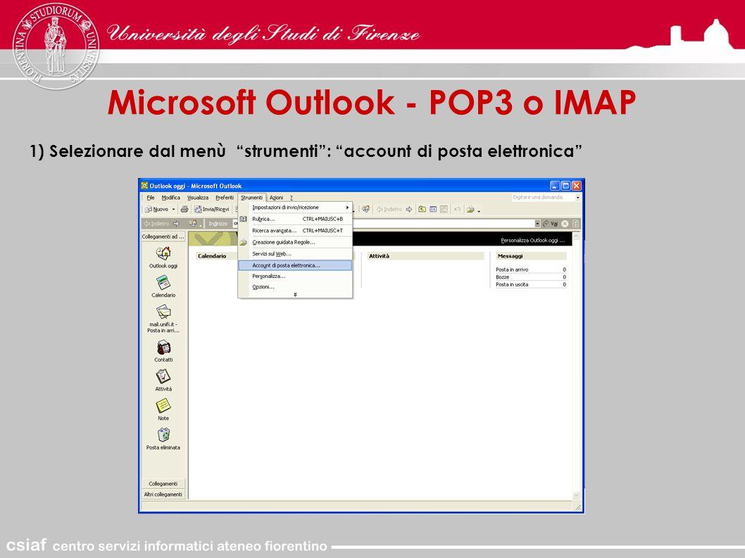 Microsoft Outlook - POP3 o IMAP 1) Selezionare dal menù strumenti : account di posta elettronica