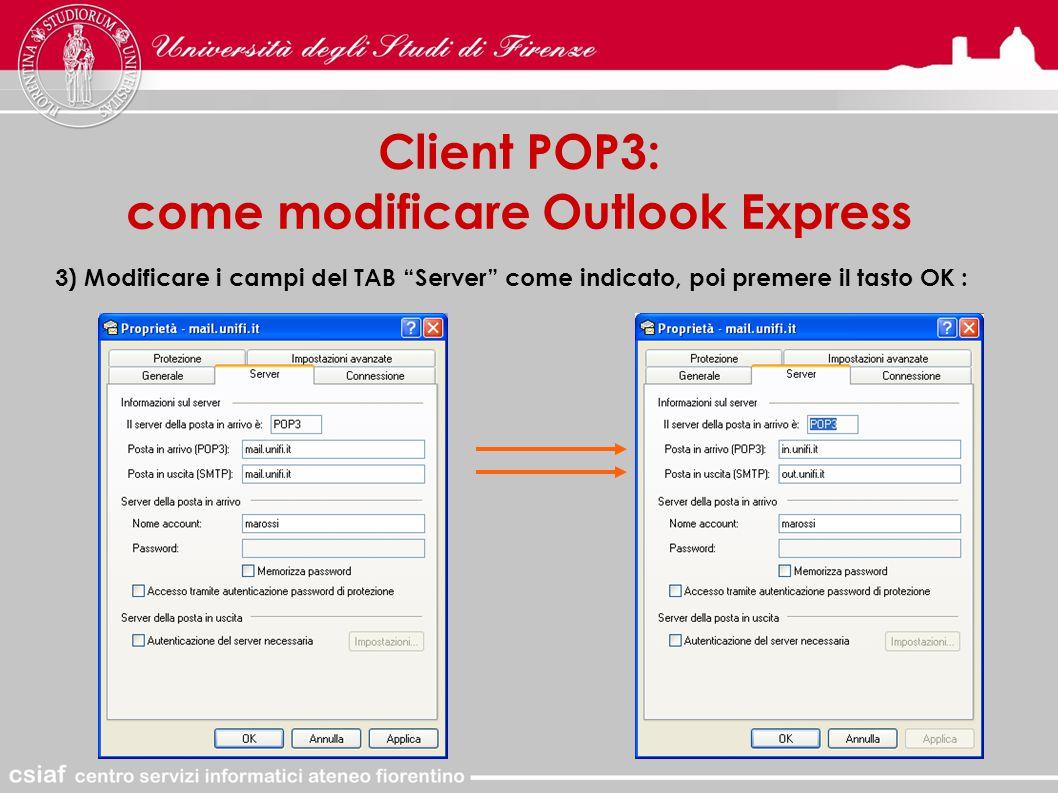 Client POP3: come modificare Outlook Express 3) Modificare i campi del TAB Server come indicato, poi premere il tasto OK :