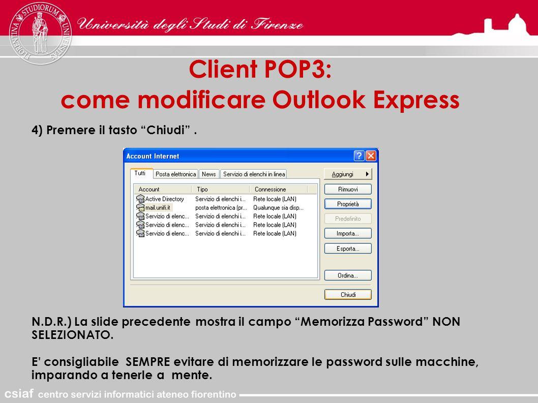 Client POP3: come modificare Outlook Express 4) Premere il tasto Chiudi .