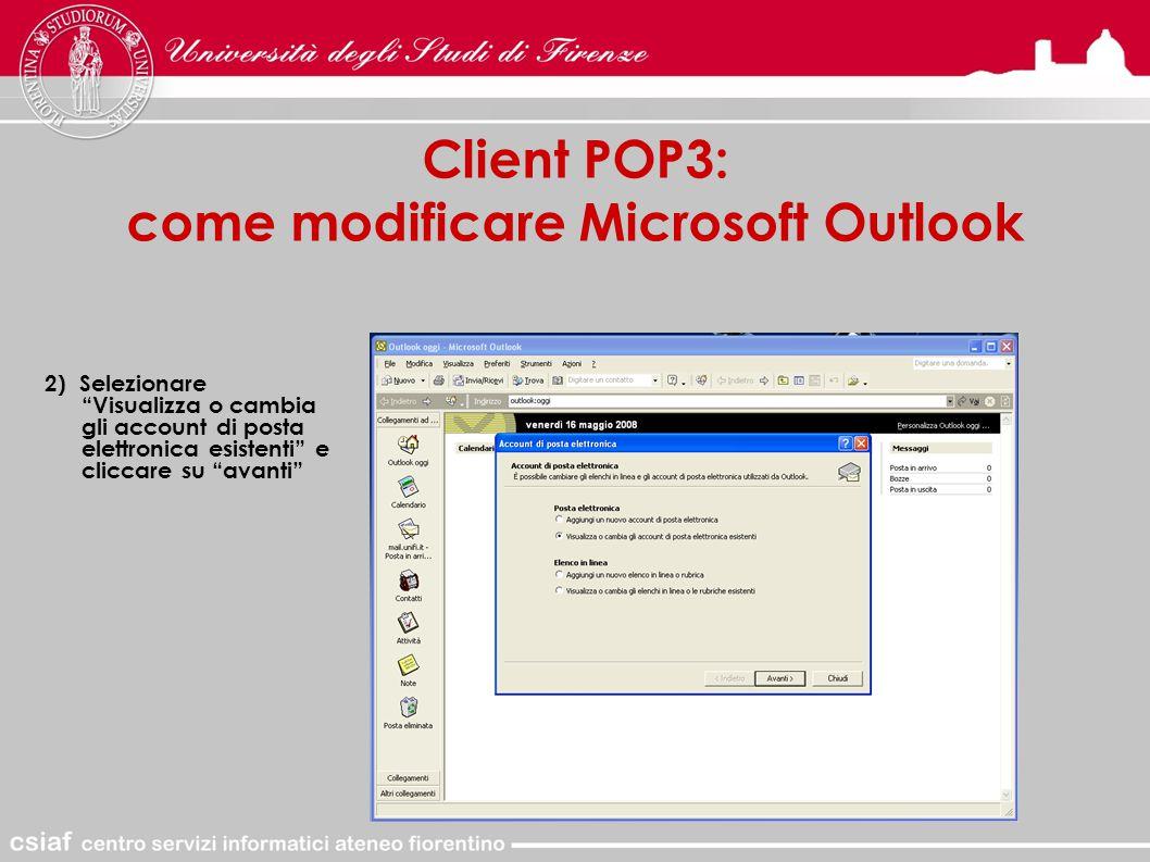 Client POP3: come modificare Microsoft Outlook 2) Selezionare Visualizza o cambia gli account di posta elettronica esistenti e cliccare su avanti