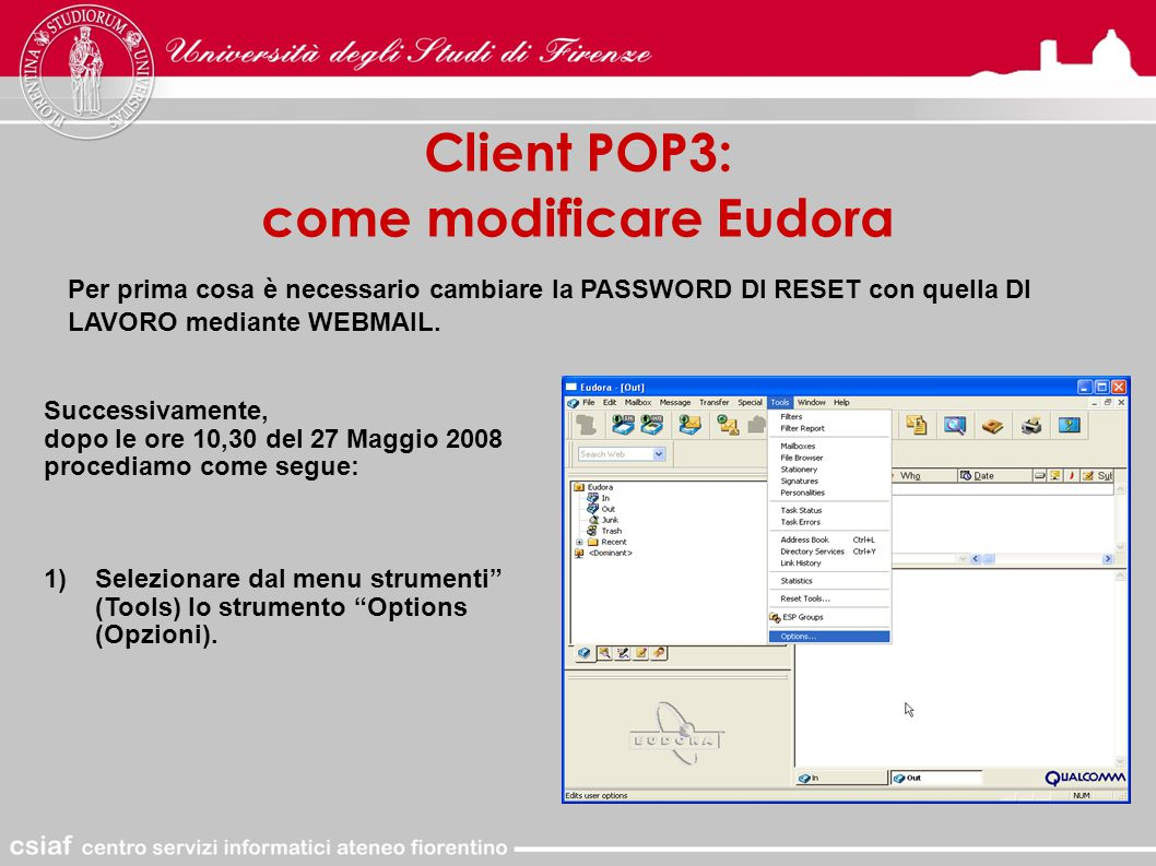 Client POP3: come modificare Eudora Per prima cosa è necessario cambiare la PASSWORD DI RESET con quella DI LAVORO mediante WEBMAIL.