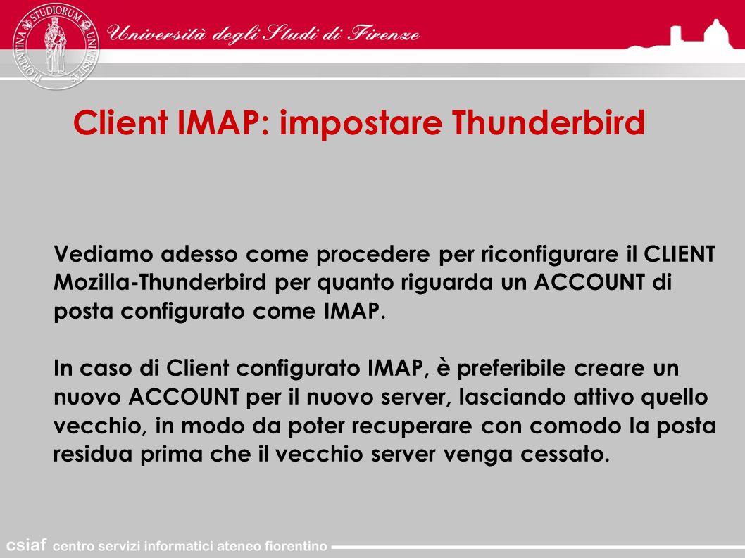 Client IMAP: impostare Thunderbird Vediamo adesso come procedere per riconfigurare il CLIENT Mozilla-Thunderbird per quanto riguarda un ACCOUNT di posta configurato come IMAP.