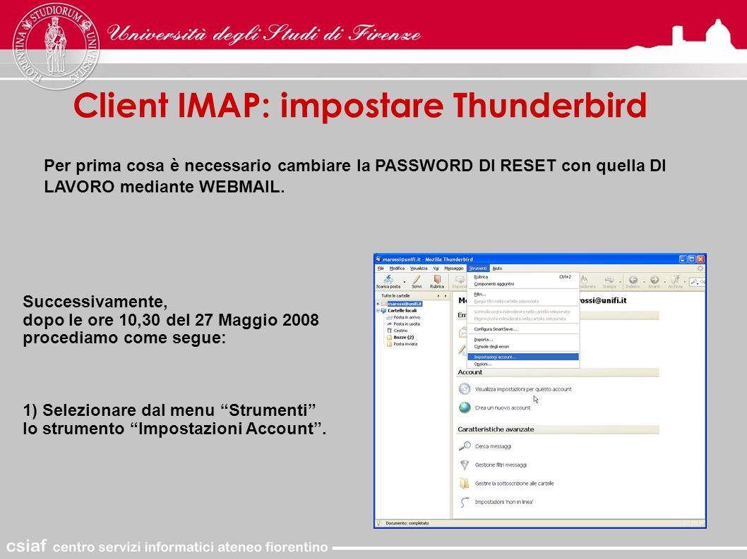 Client IMAP: impostare Thunderbird Per prima cosa è necessario cambiare la PASSWORD DI RESET con quella DI LAVORO mediante WEBMAIL.