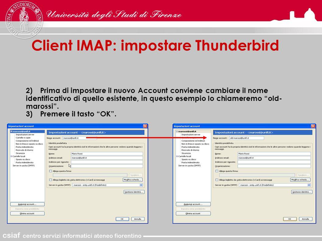 Client IMAP: impostare Thunderbird 2)Prima di impostare il nuovo Account conviene cambiare il nome identificativo di quello esistente, in questo esempio lo chiameremo old- marossi .
