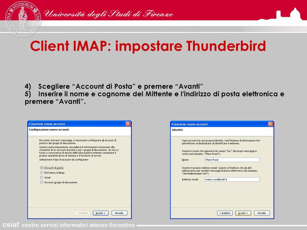 Client IMAP: impostare Thunderbird 4)Scegliere Account di Posta e premere Avanti 5)Inserire il nome e cognome del Mittente e l indirizzo di posta elettronica e premere Avanti .