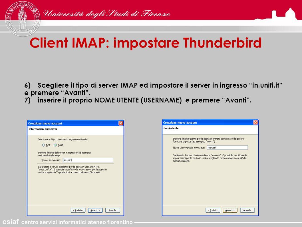 Client IMAP: impostare Thunderbird 6)Scegliere il tipo di server IMAP ed impostare il server in ingresso in.unifi.it e premere Avanti .