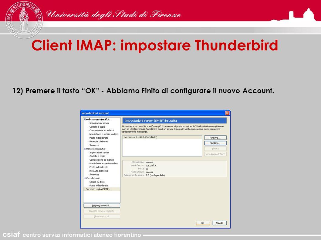 Client IMAP: impostare Thunderbird 12) Premere il tasto OK - Abbiamo Finito di configurare il nuovo Account.
