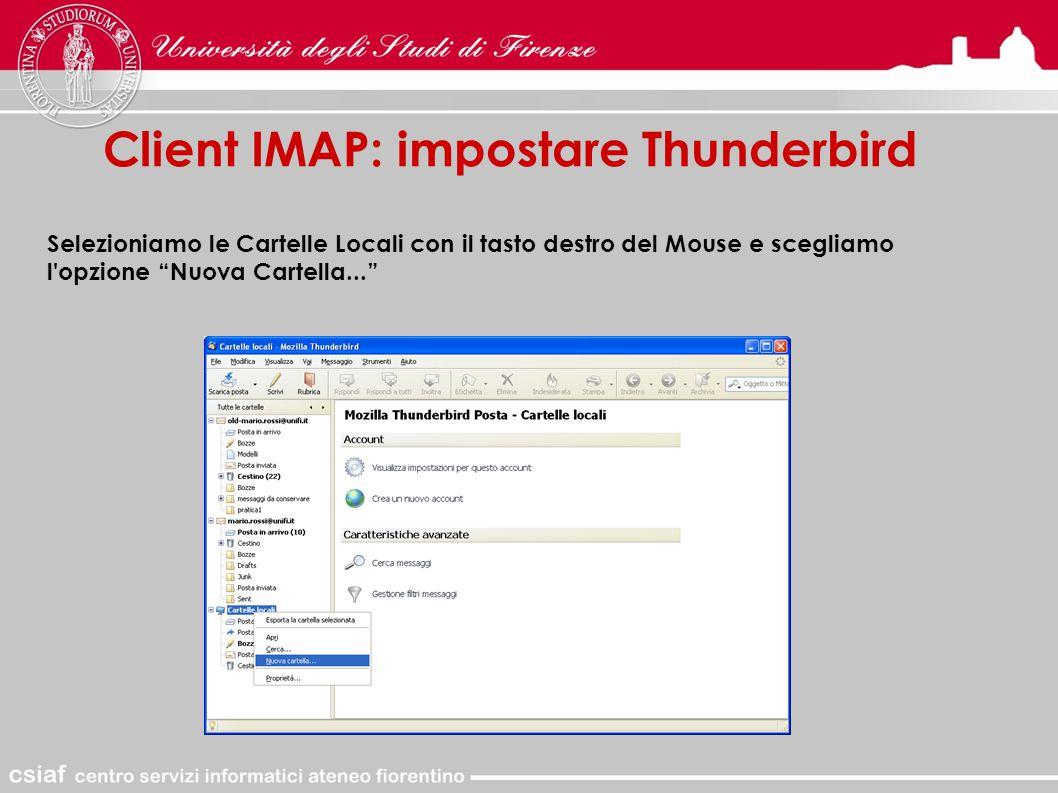 Client IMAP: impostare Thunderbird Selezioniamo le Cartelle Locali con il tasto destro del Mouse e scegliamo l opzione Nuova Cartella...