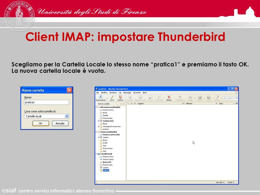 Client IMAP: impostare Thunderbird Scegliamo per la Cartella Locale lo stesso nome pratica1 e premiamo il tasto OK.