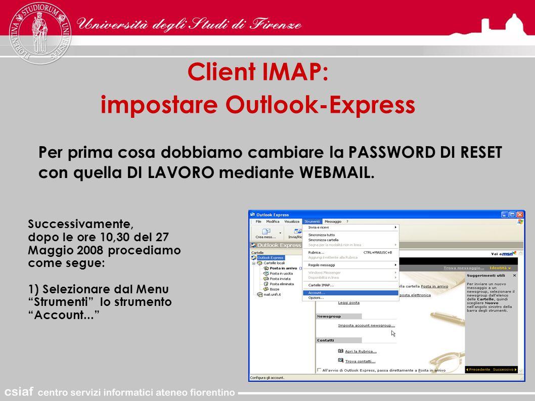 Client IMAP: impostare Outlook-Express Per prima cosa dobbiamo cambiare la PASSWORD DI RESET con quella DI LAVORO mediante WEBMAIL.