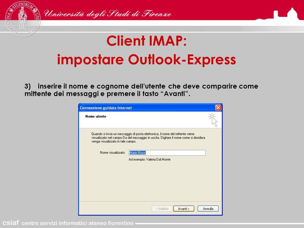 Client IMAP: impostare Outlook-Express 3)inserire il nome e cognome dell utente che deve comparire come mittente dei messaggi e premere il tasto Avanti .