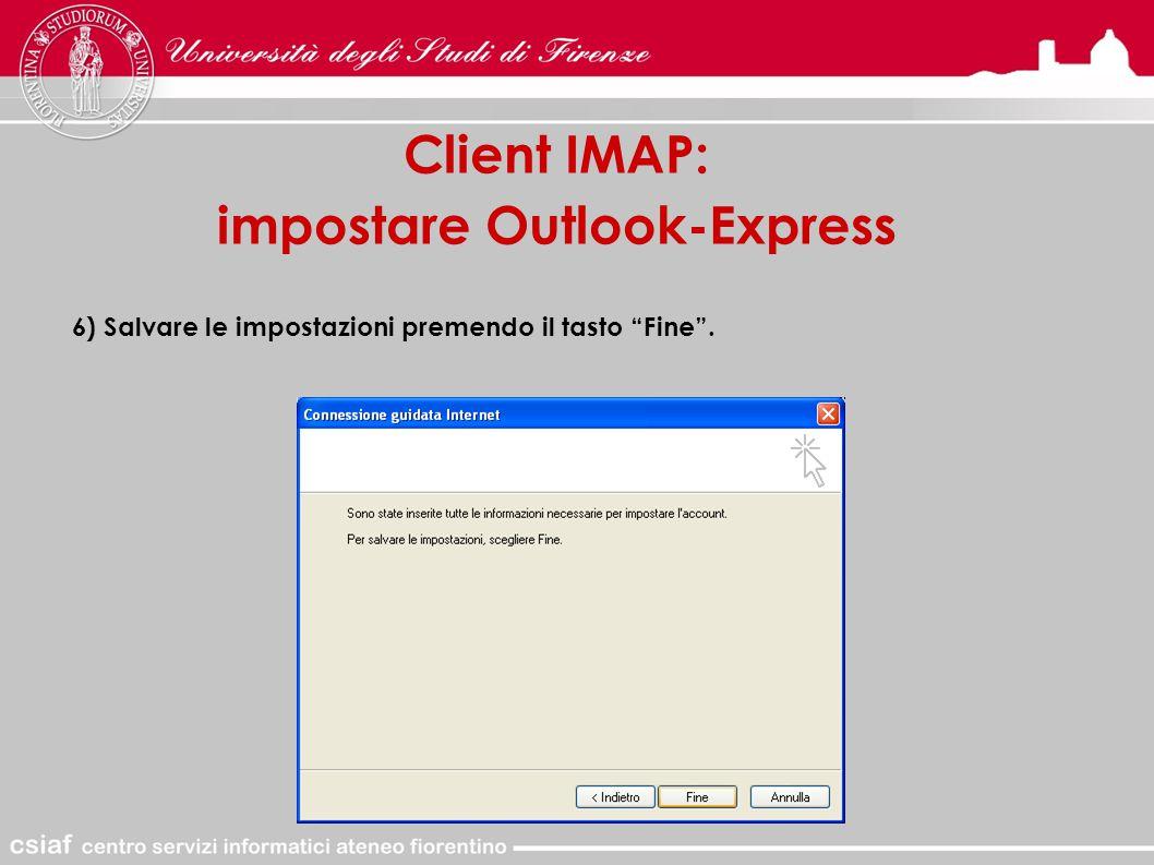 Client IMAP: impostare Outlook-Express 6) Salvare le impostazioni premendo il tasto Fine .