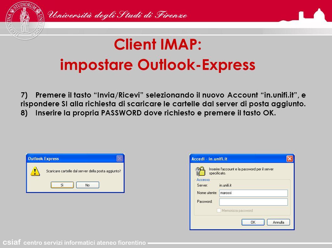 Client IMAP: impostare Outlook-Express 7)Premere il tasto Invia/Ricevi selezionando il nuovo Account in.unifi.it , e rispondere SI alla richiesta di scaricare le cartelle dal server di posta aggiunto.