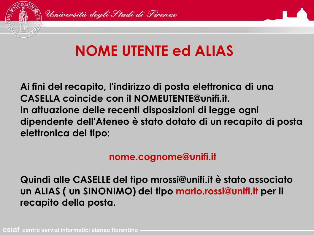 NOME UTENTE ed ALIAS Ai fini del recapito, l indirizzo di posta elettronica di una CASELLA coincide con il NOMEUTENTE@unifi.it.