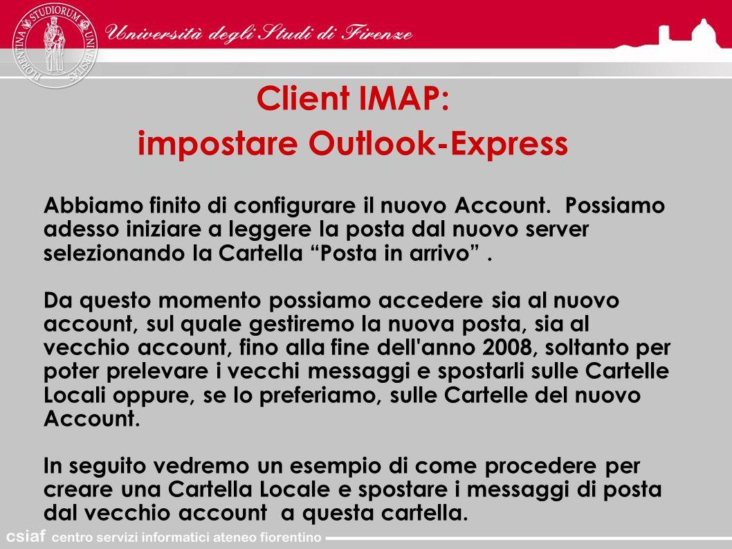 Client IMAP: impostare Outlook-Express Abbiamo finito di configurare il nuovo Account.