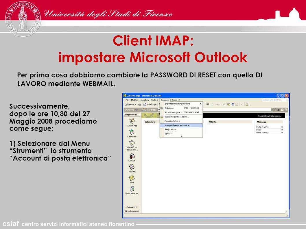Client IMAP: impostare Microsoft Outlook Per prima cosa dobbiamo cambiare la PASSWORD DI RESET con quella DI LAVORO mediante WEBMAIL.
