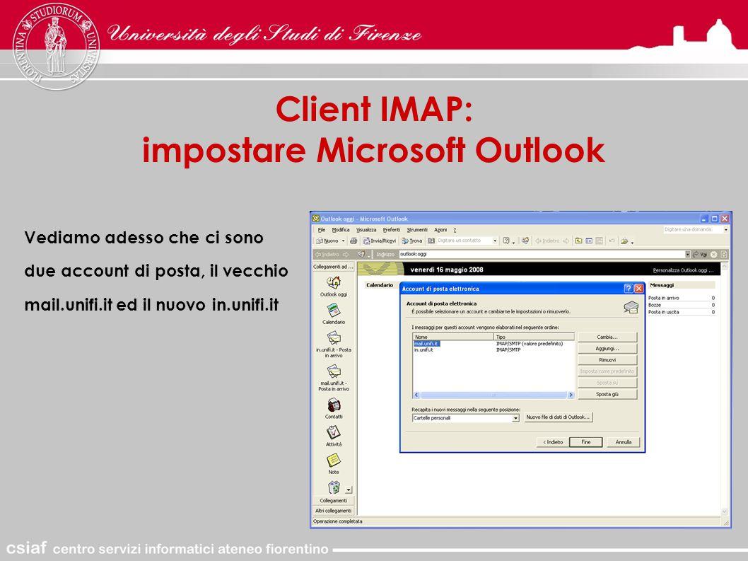 Client IMAP: impostare Microsoft Outlook Vediamo adesso che ci sono due account di posta, il vecchio mail.unifi.it ed il nuovo in.unifi.it