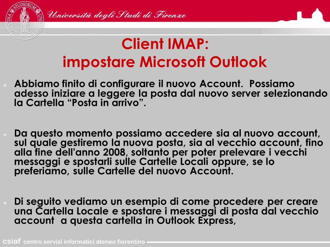 Client IMAP: impostare Microsoft Outlook Abbiamo finito di configurare il nuovo Account.