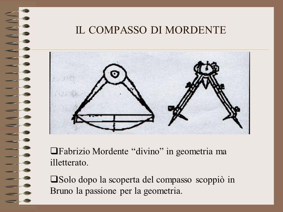 """IL COMPASSO DI MORDENTE  Fabrizio Mordente """"divino"""" in geometria ma illetterato.  Solo dopo la scoperta del compasso scoppiò in Bruno la passione pe"""