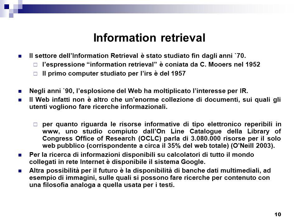 """10 Information retrieval Il settore dell'Information Retrieval è stato studiato fin dagli anni `70.  l'espressione """"information retrieval"""" è coniata"""