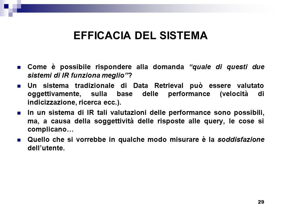 """29 EFFICACIA DEL SISTEMA Come è possibile rispondere alla domanda """"quale di questi due sistemi di IR funziona meglio""""? Un sistema tradizionale di Data"""