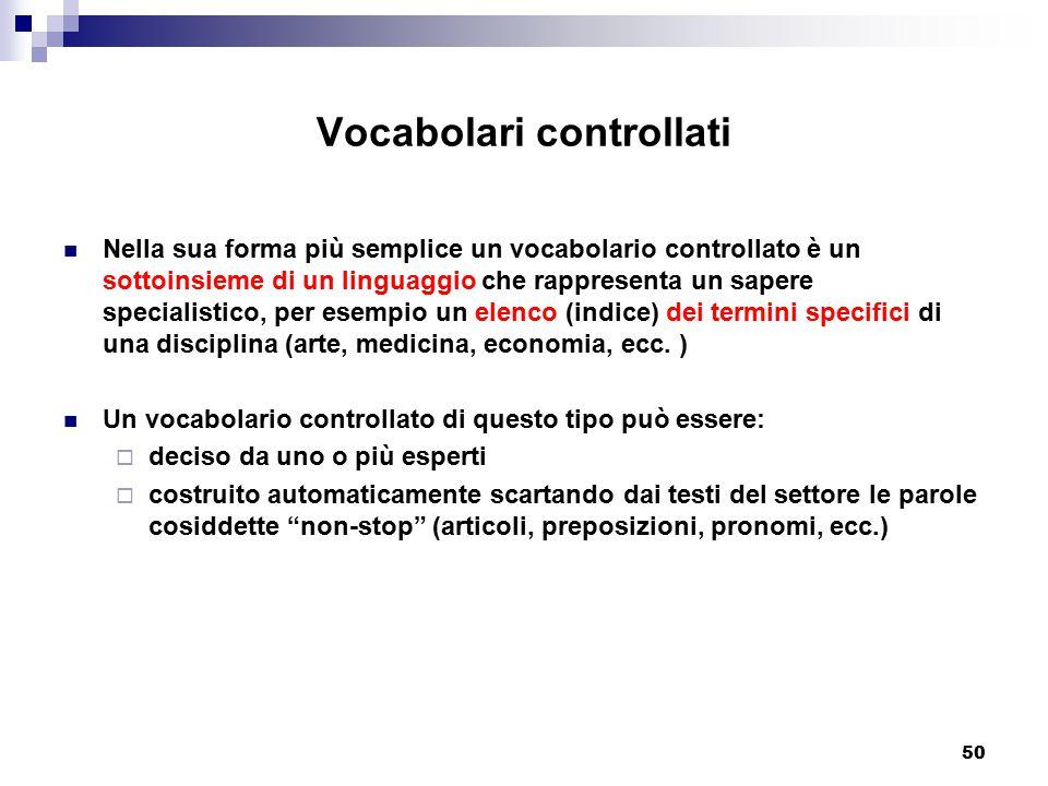 50 Vocabolari controllati Nella sua forma più semplice un vocabolario controllato è un sottoinsieme di un linguaggio che rappresenta un sapere special