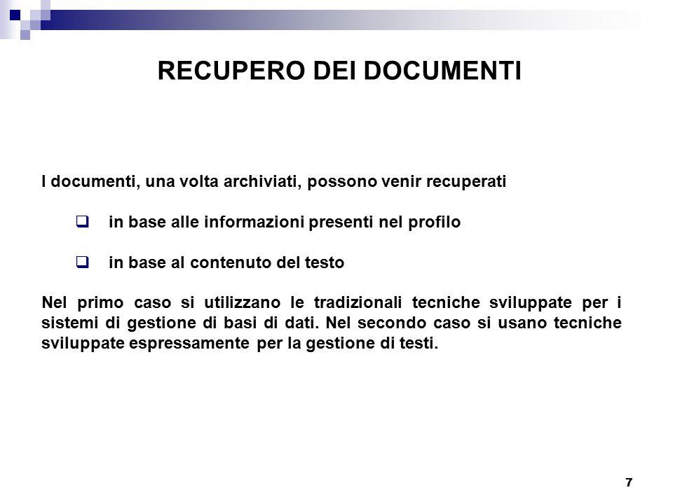 7 I documenti, una volta archiviati, possono venir recuperati  in base alle informazioni presenti nel profilo  in base al contenuto del testo Nel primo caso si utilizzano le tradizionali tecniche sviluppate per i sistemi di gestione di basi di dati.