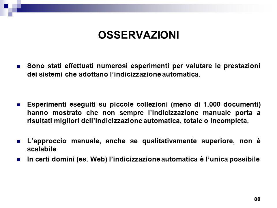 80 OSSERVAZIONI Sono stati effettuati numerosi esperimenti per valutare le prestazioni dei sistemi che adottano l'indicizzazione automatica. Esperimen