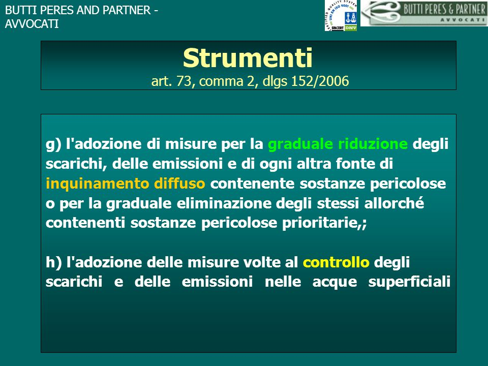 BUTTI PERES AND PARTNER - AVVOCATI Strumenti art. 73, comma 2, dlgs 152/2006 g) l'adozione di misure per la graduale riduzione degli scarichi, delle e