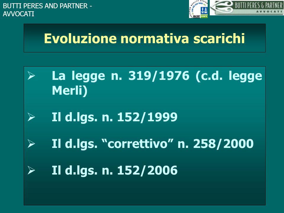 """BUTTI PERES AND PARTNER - AVVOCATI Evoluzione normativa scarichi  La legge n. 319/1976 (c.d. legge Merli)  Il d.lgs. n. 152/1999  Il d.lgs. """"corret"""