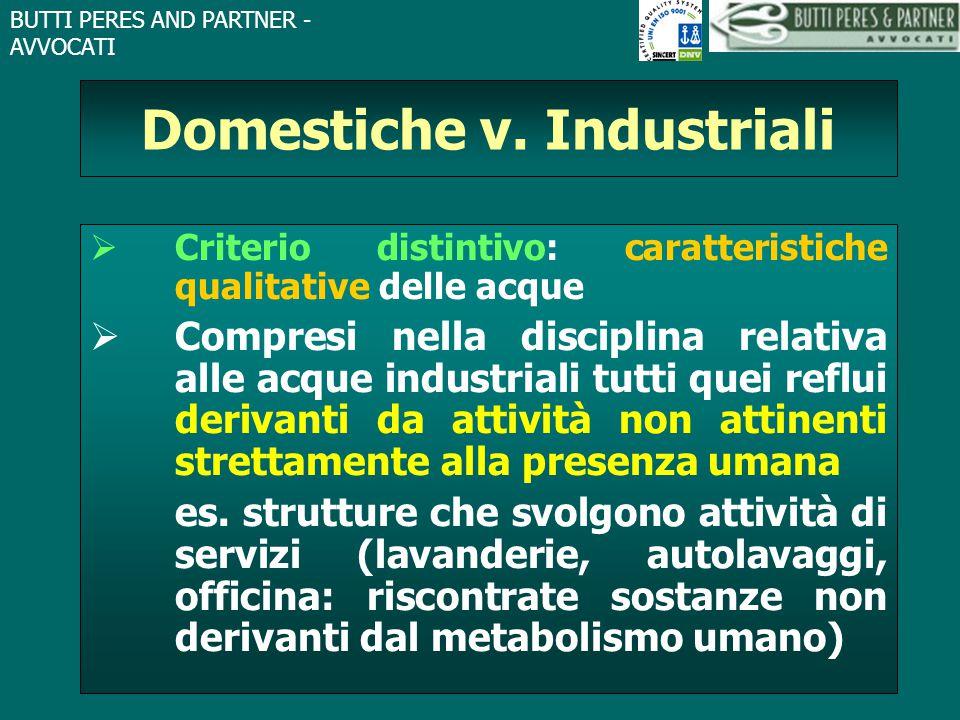 BUTTI PERES AND PARTNER - AVVOCATI Domestiche v. Industriali  Criterio distintivo: caratteristiche qualitative delle acque  Compresi nella disciplin