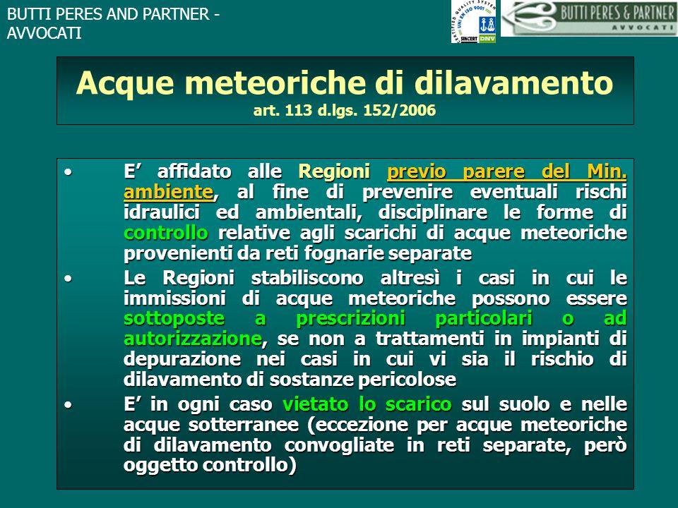 BUTTI PERES AND PARTNER - AVVOCATI Acque meteoriche di dilavamento art. 113 d.lgs. 152/2006 E' affidato alle Regioni previo parere del Min. ambiente,