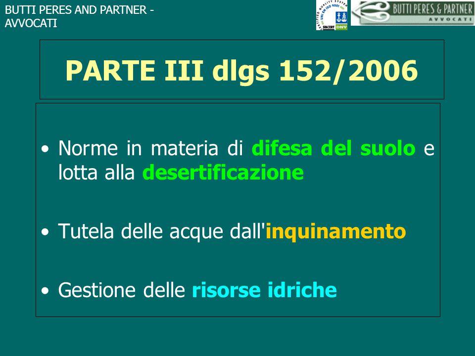 BUTTI PERES AND PARTNER - AVVOCATI PARTE III dlgs 152/2006 Norme in materia di difesa del suolo e lotta alla desertificazione Tutela delle acque dall'