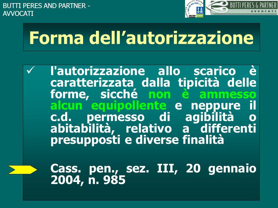 BUTTI PERES AND PARTNER - AVVOCATI Forma dell'autorizzazione l'autorizzazione allo scarico è caratterizzata dalla tipicità delle forme, sicché non è a