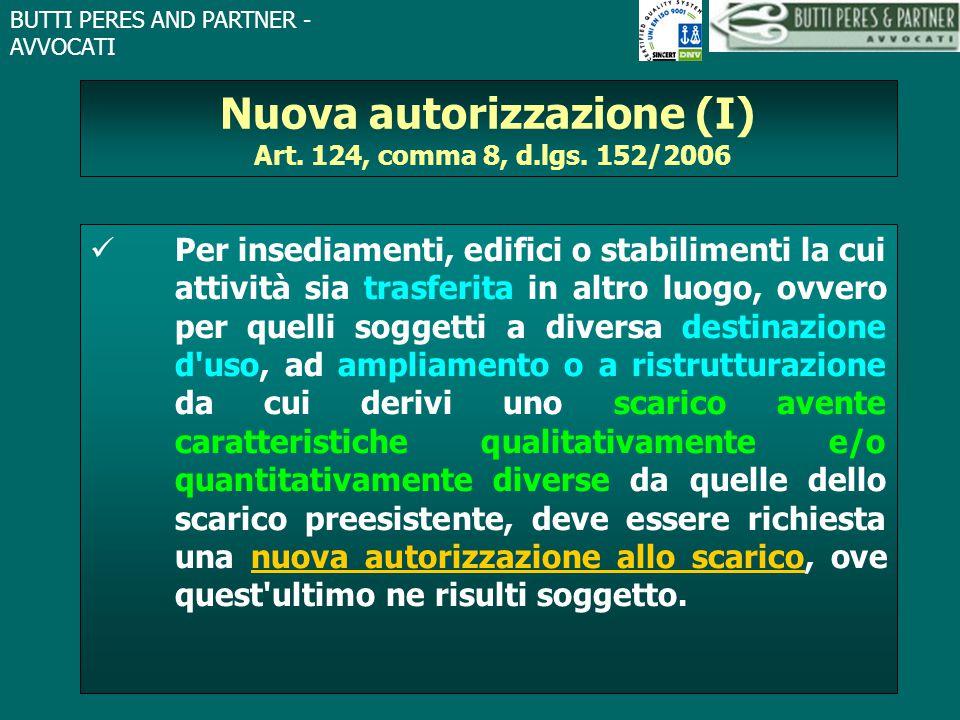BUTTI PERES AND PARTNER - AVVOCATI Nuova autorizzazione (I) Art. 124, comma 8, d.lgs. 152/2006 Per insediamenti, edifici o stabilimenti la cui attivit