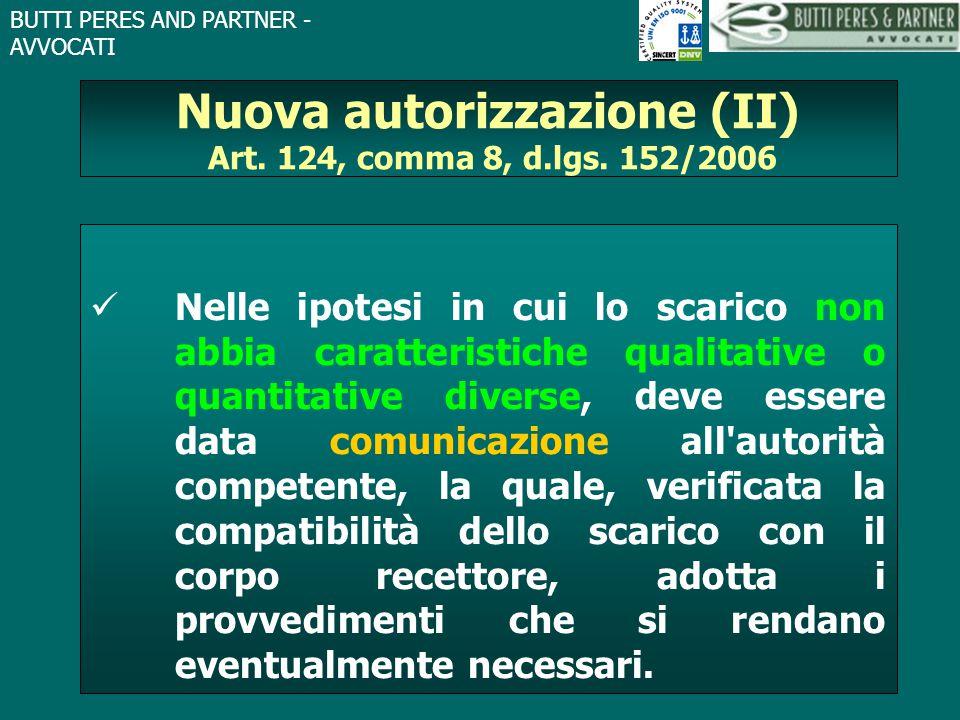 BUTTI PERES AND PARTNER - AVVOCATI Nuova autorizzazione (II) Art. 124, comma 8, d.lgs. 152/2006 Nelle ipotesi in cui lo scarico non abbia caratteristi
