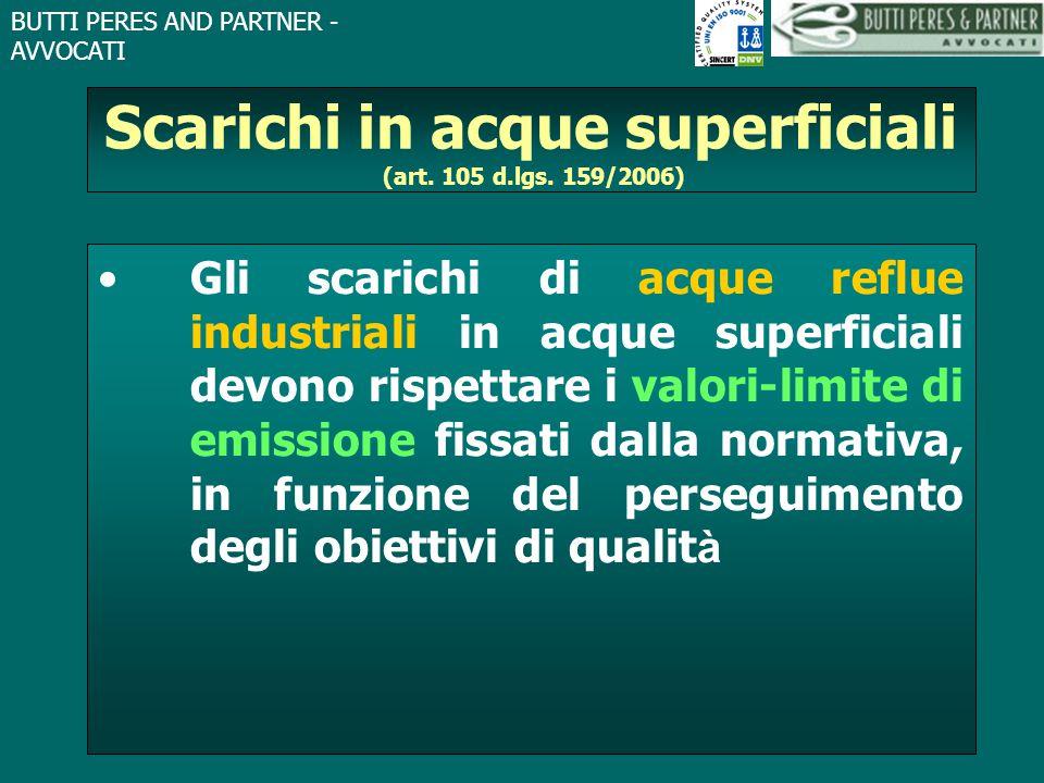 BUTTI PERES AND PARTNER - AVVOCATI Scarichi in acque superficiali (art. 105 d.lgs. 159/2006) Gli scarichi di acque reflue industriali in acque superfi