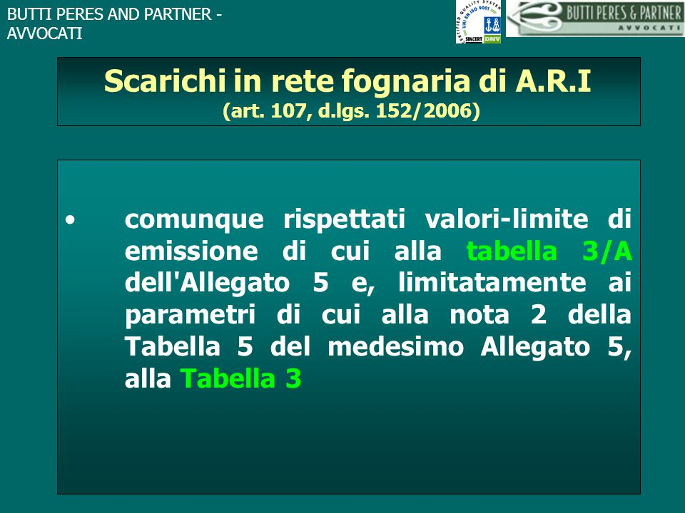 BUTTI PERES AND PARTNER - AVVOCATI Scarichi in rete fognaria di A.R.I (art. 107, d.lgs. 152/2006) comunque rispettati valori-limite di emissione di cu