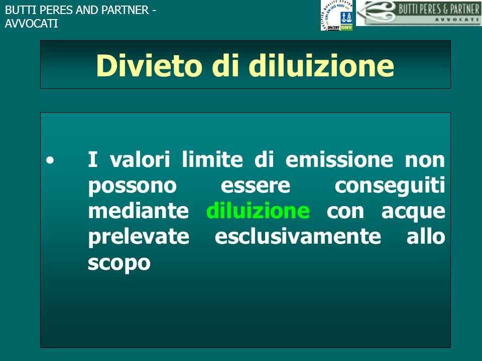 BUTTI PERES AND PARTNER - AVVOCATI Divieto di diluizione I valori limite di emissione non possono essere conseguiti mediante diluizione con acque prel